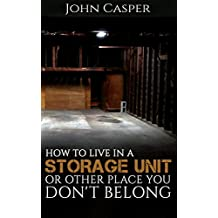 How to Live in a Storage Unit or Other Place You Don't Belong