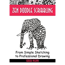 Zen Doodle Scribbling: Inventing Doodles like Never Before - New Zendoodle patterns and designs. Practical guide. (Drawing is Easy Book 2)