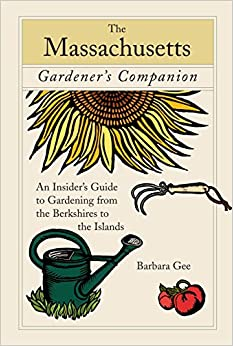 Massachusetts Gardener's Companion: An Insider's Guide To Gardening From The Berkshires To The Islands (Gardening Series)