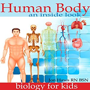 Human Body: Human Anatomy for Kids - an Inside Look at Body Organs Audiobook
