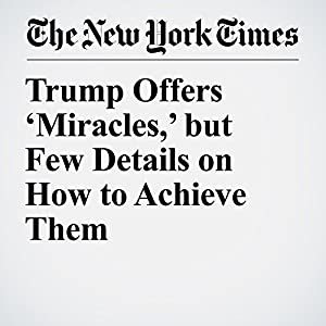Trump Offers 'Miracles,' but Few Details on How to Achieve Them