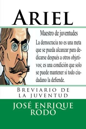 Ariel: Breviario de la juventud (Nuestramerica) (Volume 22) (Spanish Edition) [Jose Enrique Rodo] (Tapa Blanda)