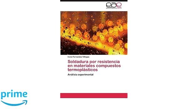 Soldadura por resistencia en materiales compuestos termoplásticos: Amazon.es: Fernandez Villegas Irene: Libros