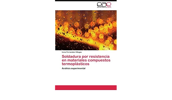 Amazon.com: Soldadura por resistencia en materiales compuestos termoplásticos: Análisis experimental (Spanish Edition) (9783845491271): Irene Fernandez ...
