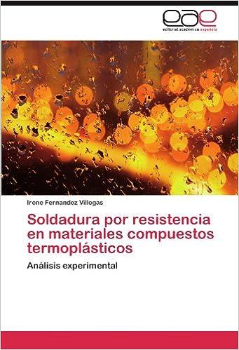 Soldadura por resistencia en materiales compuestos termoplásticos: Análisis experimental (Spanish Edition) (Spanish)