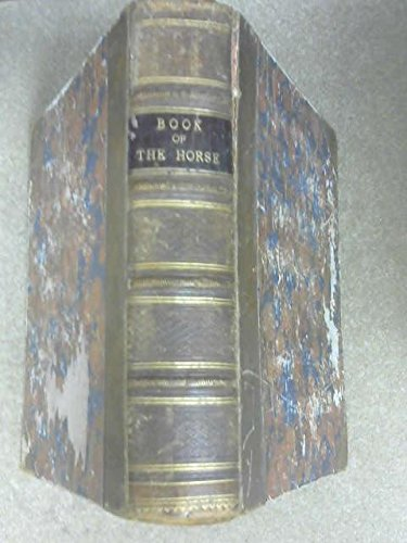 The Book of The Horse: Thoroughbred, half-breed, cart-breed, saddle and harness, British and Foreign