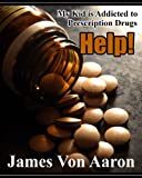 Help! My Kid is Addicted to Prescription Drugs - A Parent's Guide