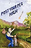 img - for POST YOUR PEG HIGH book / textbook / text book