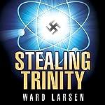 Stealing Trinity | Ward Larsen