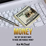 Money: The Top 100 Best Ways to Make and Manage Money | Ace McCloud