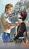 Screwing with Perfect, Louisa Trent, 1491084634