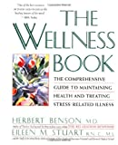 img - for The Wellness Book: The Comprehensive Guide to Maintaining Health and Treating Stress-Related Illness book / textbook / text book