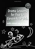 Drama Lessons for Five to Eleven Year-Olds, Judith Ackroyd and Jo Barter-Boulton, 1853467391