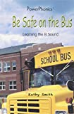 Be Safe on the Bus: Learning the B Sound (Power Phonics/Phonics for the Real World)