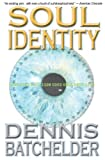 Front cover for the book Soul Identity by Dennis Batchelder