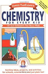 Chemistry for Every Kid: 101 Easy Experiments that Really Work