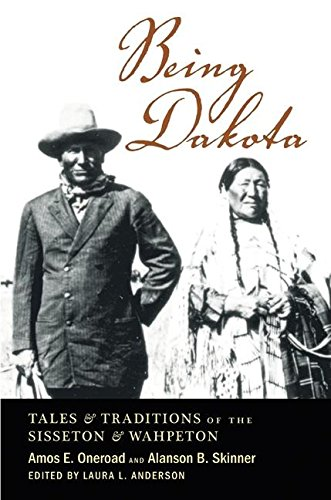 Being Dakota: Tales and Traditions of the Sisseton and Wahpeton pdf