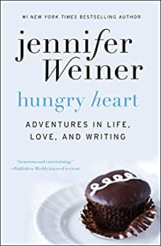 Hungry Heart: Adventures in Life, Love, and Writing by [Weiner, Jennifer]