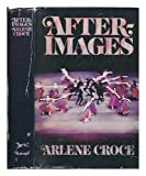 img - for Afterimages by Arlene Croce (1977-10-01) book / textbook / text book