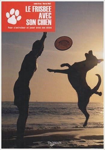 En ligne Le Frisbee avec son chien : Du premier Frisbee au freestyle pdf, epub ebook