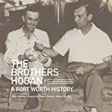 img - for The Brothers Hogan: A Fort Worth History book / textbook / text book