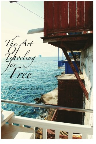 The Art of Traveling for Free: Entrepreneur Edition pdf