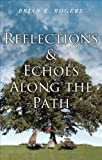 Reflections and Echoes along the Path, Brian K. Rogers, 1630638277