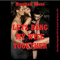 Let's Bang My Wife Together