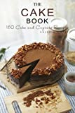 The Cake Book: 164 Cake & Cupcake Recipes (Cake Recipes, Cupcake Recipes, Cake Cookbook, Dessert Recipes, Baking, Baking Recipes)