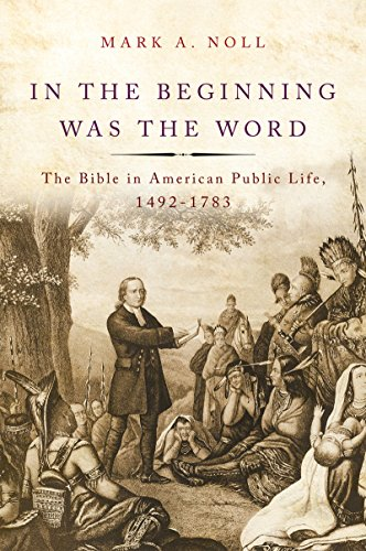 In the Beginning Was the Word: The Bible in American Public Life, 1492-1783 (Make Christianity The Official Religion Of America)
