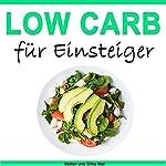 Low Carb für Einsteiger: Abnehmen in 7 Tagen [Low Carb for Beginners: Lose Weight in 7 Days] | Stefan Mai