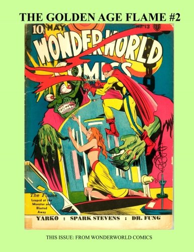 Download The Golden Age Flame #2: Thrilling Superhero Comics With the Master of Fire -- This Issue: From Wonderworld Comics ebook