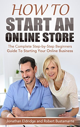 How To Start an Online Store: The Complete Step-by-Step Beginners Guide To Starting Your Online - Online Llc Stores