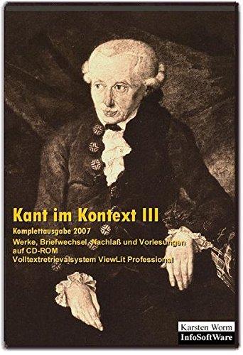 Kant im Kontext III: Werke, Briefwechsel, Nachlass und Vorlesungen auf CD-ROM. Komplettausgabe 2007 (4. erw. Aufl. 2017) (Literatur im Kontext auf CD-ROM)