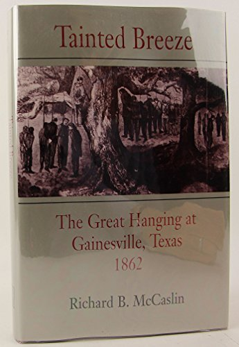 Tainted Breeze: The Great Hanging at Gainesville, Texas 1862