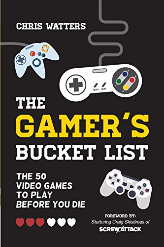 Download The Gamer's Bucket List: The 50 Video Games to Play Before You Die ebook