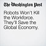 Robots Won't Kill the Workforce. They'll Save the Global Economy. | Ruchir Sharma