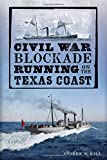 CIVIL WAR BLOCKADE RUNNING ON THE TEXAS COAST (Civil War Series)