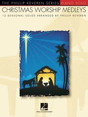 Christmas Worship Medleys - The Phillip Keveren Series by Keveren, Phillip (2008) Paperback