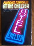 At the Chelsea: A Personal Memoir of New York's Most Famous Hotel