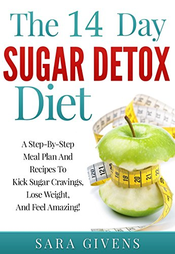 Sugar Detox: Beat Sugar Cravings Naturally in 14 Days! Lose Up to 15 Pounds  in 14 Days! Step-By-Step Meal Plan And Recipes To Kick Sugar Cravings And  Feel . ...