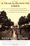 A Year in the South: 1865: The True Story of Four Ordinary People Who Lived Through the Most Tumultuous Twelve Months in American History, Stephen V. Ash, 0060582480