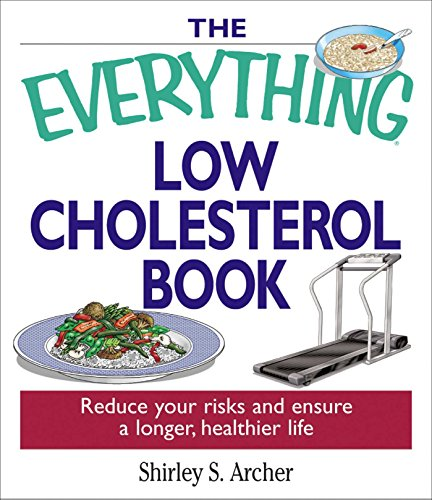 The Everything Low Cholesterol Book: Reduce Your Risks and Ensure a Longer, Healthier Life (Everything) by Shirley S Archer