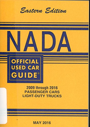 Nada Official Used Car Guide   Eastern Edition   2009 Through 2016 Passenger Cars   Light Duty Trucks     May 2016