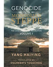 Genocide on the Mongolian Steppe: First-Hand Accounts of Genocide in Southern Mongolia During the Chinese Cultural Revolution Volume I