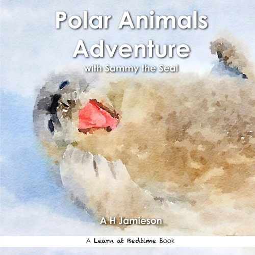 Polar Animals Adventure: with Sammy the Seal (Learn at Bedtime) (Sammy Seal)