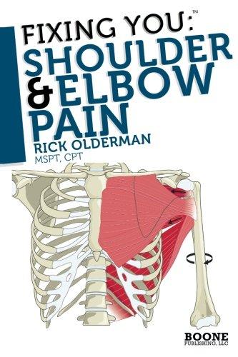 Fixing You: Shoulder & Elbow Pain: Self-treatment for rotator cuff strain, shoulder impingement, tennis elbow, golfer's elbow, and other (Pain Treatment)