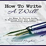 How to Write a Will: An Easy to Follow Guide to Writing Your Own Legal Will | Daniel Hughes