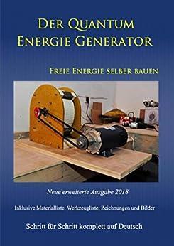 Der Quantum Energie Generator: Freie Energie selber bauen