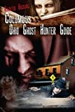 Columbus Ohio Ghost Hunter Guide (Ohio Ghost Hunter Guides) (Volume 4)